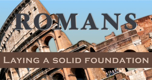 Romans: Laying a Solid Foundation