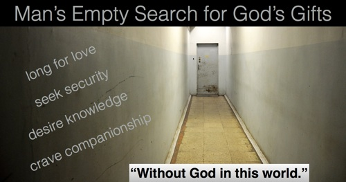 Man's Empty Search for God's Gifts