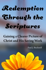 Redemption Through the Scriptures:   Gaining a Clearer Picture of Christ and His Saving Work